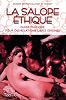 La salope éthique : Guide pratique pour des relations libres sereines
