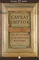 Caveat Emptor: The Secret Life of an American Art Forger (English Edition)
