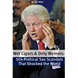 Wet Cigars and Dirty Weiners: 50 Political Sex Scandals That Shocked the World