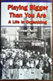img - for Playing Bigger Than You Are: A Life in Organizing [Hardcover] book / textbook / text book