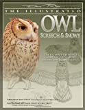 The Illustrated Owl: Screech & Snowy: The Ultimate Reference Guide for Bird Lovers, Woodcarvers, and Artists (The Denny Rogers Visual Reference series)