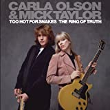 Too Hot for Snakes / The Ring of Truth by Carla Olson & Mick Taylor (2012) Audio CD