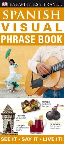 Spanish Visual Phrase Book: See it • Say it • Live it (Eyewitness Travel Visual Phrase Book)