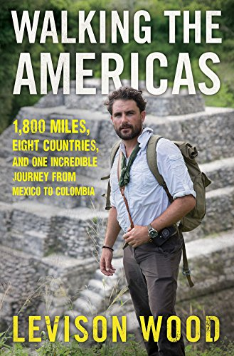 Walking the Americas 1,800 Miles, Eight Countries, and One Incredible Journey from Mexico to Colombia [Wood, Levison] (Tapa Blanda)