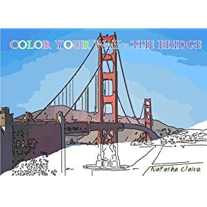 Color Your Way: THE BRIDGE: Stress Relieving Creative Haven Coloring Book (Volume 5)