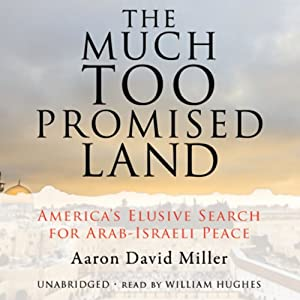 The Much Too Promised Land: America's Elusive Search for Arab-Israeli Peace | [Aaron David Miller]