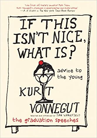If This Isn't Nice, What Is?: Advice to the Young-The Graduation Speeches