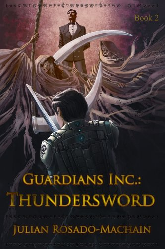 The Worst Enemy Might be The One Lurking Within… Thundersword (Guardians Inc. #2) by Julian Rosado-Machain – 4.6 Stars, Just $1.99!  Plus Don't Miss Your Chance to Download The Cypher (Guardians Inc. #1) For FREE!