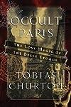Occult Paris: The Lost Magic of the B...