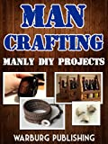 Man Crafting: Manly DIY Projects!