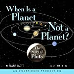 When Is a Planet Not a Planet?: The Story of Pluto | Pete Larkin,Elaine Scott