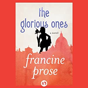 The Glorious Ones: A Novel | [Francine Prose]