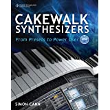 Cakewalk Synthesizers: From Presets to Power User, Second Editionby Simon Cann