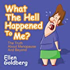 What the Hell Happened to Me?: The Truth About Menopause and Beyond Hörbuch von Ellen Goldberg Gesprochen von: Joette Waters