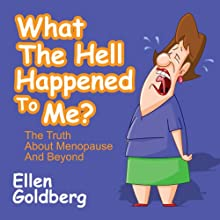 What the Hell Happened to Me?: The Truth About Menopause and Beyond | Livre audio Auteur(s) : Ellen Goldberg Narrateur(s) : Joette Waters
