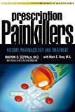 by Seppala M.D., Marvin D, Rose M.A., Mark E. Prescription Painkillers: History, Pharmacology, and Treatment (The Library of Addictive Drugs) (2010) Paperback