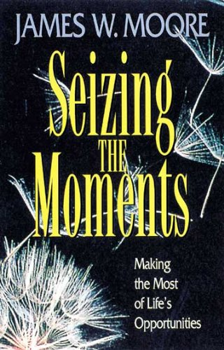 James W. Moore - Seizing the Moments: Making the Most of Life's Opportunities