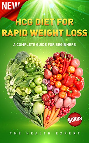 HCG Diet: HCG Diet For Rapid Weight Loss: A Complete Guide For Beginners(FREE VIDEO BONUS INCLUDED) (HCG Diet Recipes, HCG Diet For Beginners, HCG Diet … Weight Loss, HCG Diet Plan, Health, Diets)