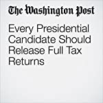 Every Presidential Candidate Should Release Full Tax Returns | Ruth Marcus