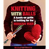 Knitting with Balls: A Hands-On Guide to Knitting for the Modern Manby Michael Del Vecchio
