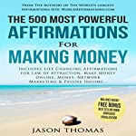 The 500 Most Powerful Affirmations for Making Money: Includes Life Changing Affirmations for Law of Attraction, Make Money Online, Money, Network Marketing & Passive Income | Jason Thomas