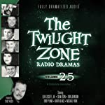 The Twilight Zone Radio Dramas, Volume 25 | Rod Serling,Montgomery Pittman,Richard Matheson,Earl Hamner, Jr.