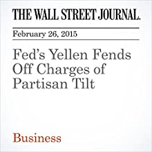 Fed's Yellen Fends Off Charges of Partisan Tilt (       UNABRIDGED) by Pedro Nicolaci da Costa Narrated by Ken Borgers
