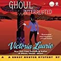 Ghoul Interrupted: A Ghost Hunter Mystery (       UNABRIDGED) by Victoria Laurie Narrated by Eileen Stevens