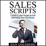 Sales Scripts: 5 Simple Scripts to Sell Anything Over the Phone | Dan Goldberg