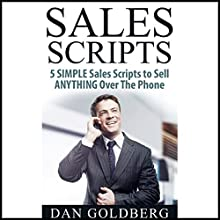 Sales Scripts: 5 Simple Scripts to Sell Anything Over the Phone Audiobook by Dan Goldberg Narrated by Anders Graham
