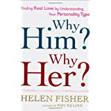 Why Him? Why Her?: Finding Real Love By Understanding Your Personality Typeby Helen Fisher