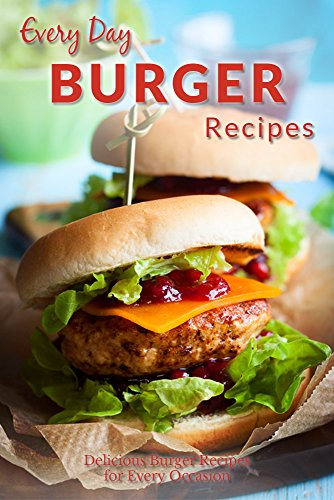 Burger Recipes: Juicy, Succulent Burgers Everyone Will Love (Everyday Recipe) by Ranae Richoux