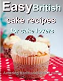 Easy British cake recipes for cake lovers: Amazing traditional British cakes