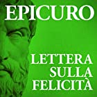 Lettera sulla felicità | Livre audio Auteur(s) :  Epicuro Narrateur(s) : Claudio Moneta, Tina Venturi