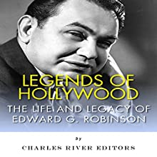 Legends of Hollywood: The Life and Legacy of Edward G. Robinson (       UNABRIDGED) by Charles River Editors Narrated by M. J. McGalliard