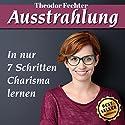 Ausstrahlung: Wie man durch Anziehungskraft an Beliebtheit gewinnt Hörbuch von Theodor Fechter Gesprochen von: Sven Teichmann