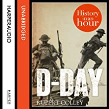 D-Day: History in an Hour (       UNABRIDGED) by Rupert Colley Narrated by Jonathan Keeble