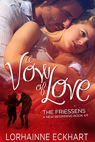 New Christmas Release! Can a family's bond survive the rough holidays?  USA Today Bestselling Author Lorhainne Eckhart's A Vow of Love (The Friessens: A New Beginning Book 4)