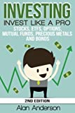 Investing: Invest Like A Pro: Stocks, ETFs, Options, Mutual Funds, Precious Metals and Bonds