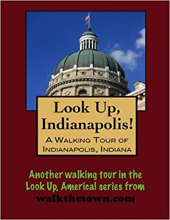 A Walking Tour of Indianapolis, Indiana (Look Up, America!) written by doug gelbert
