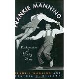 Frankie Manning: Ambassador of Lindy Hop ~ Frankie Manning