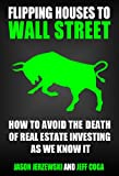 Flipping Houses To Wall Street: Avoiding The Death Of Real Estate Investing As We Know It
