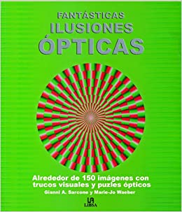 opticas / Fantastic optical illusions: Alrededor De 150 Imagenes