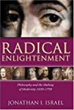Radical Enlightenment: Philosophy and the Making of Modernity 1650-1750: Philosophy and the Making of Modernity, 1650-1750