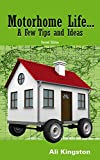 Motorhome Life...: A Few Tips and Ideas 2nd Edition