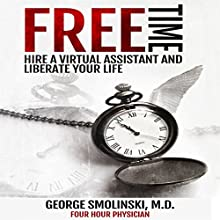 Free Time: Hire A Virtual Assistant and Liberate Your Life (       UNABRIDGED) by George Smolinski, MD Narrated by Jiles O'Neal