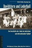 Davidstern und Lederball: Die Geschichte der Juden im deutschen und internationalen FuÃball