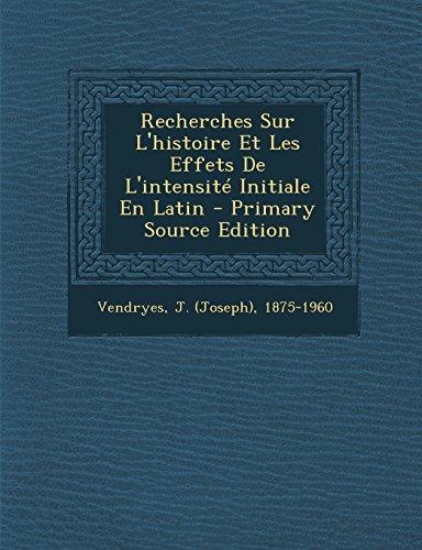 Recherches Sur L'Histoire Et Les Effets de L'Intensite Initiale En Latin - Primary Source Edition