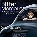 Bitter Memories: A Memoir of Heartache & Survival (       UNABRIDGED) by Sue Julsen Narrated by Roni Galimore