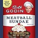 Meatball Sundae (       UNABRIDGED) by Seth Godin Narrated by Seth Godin